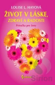 Život v láske, zdraví a radosti nemusí zostať len názvom knihy, môže sa stať Vašou realitou